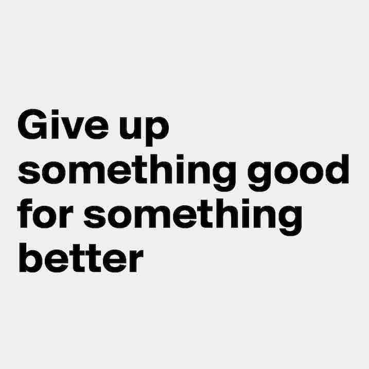 writing: give up something good for something better