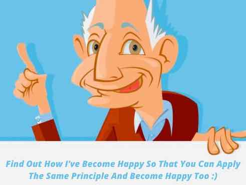Find Out How I've Become Happy, So That You Can Apply The Same Principle And Become Happy As Well